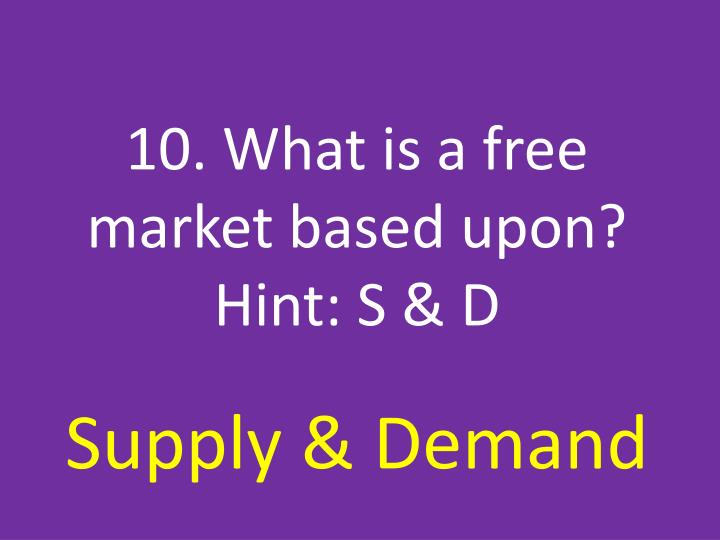 10. What is a free market based upon?