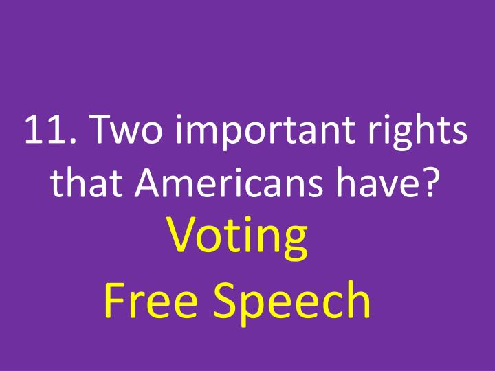 11. Two important rights that Americans have?