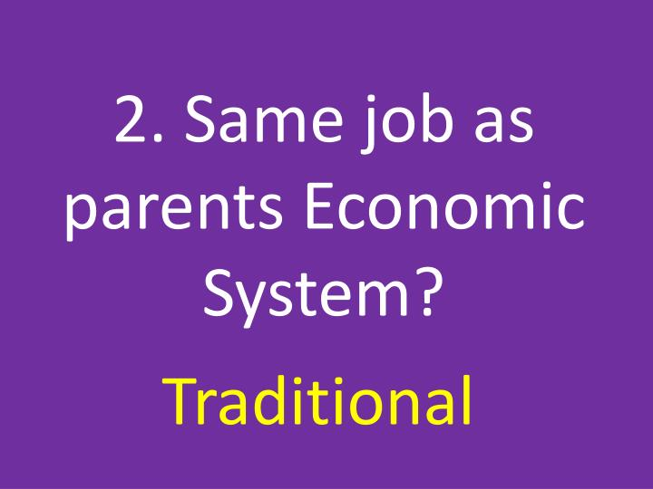 2. Same job as parents Economic    System?