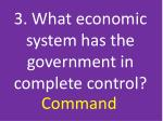 3 what economic system has the government in complete control