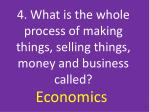 4 what is the whole process of making things selling things money and business called