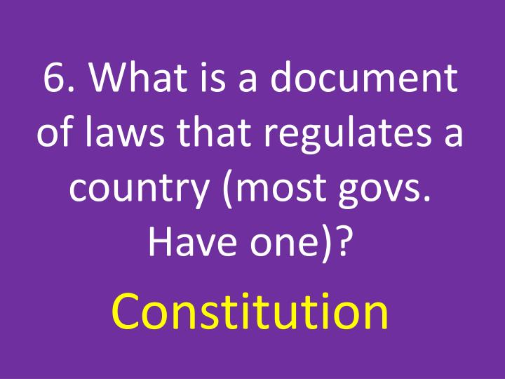 6. What is a document of laws that regulates a country (most