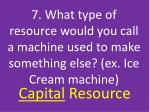 7 what type of resource would you call a machine used to make something else ex ice cream machine