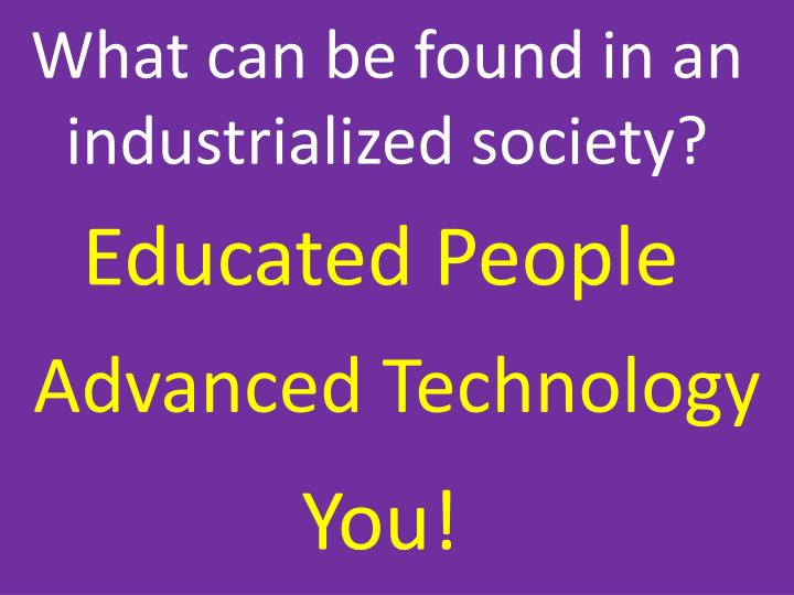 What can be found in an industrialized society?