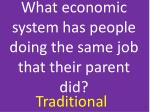what economic system has people doing the same job that their parent did