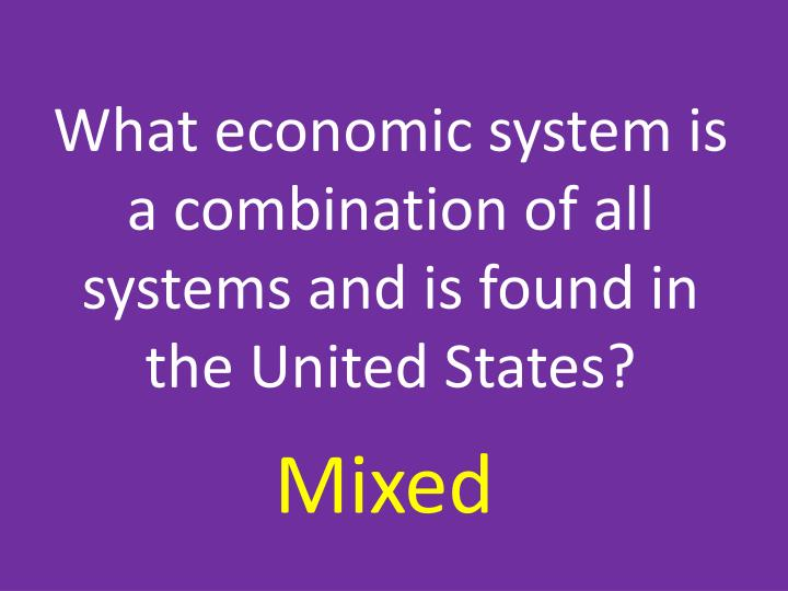 What economic system is a combination of all systems and is found in the United States?