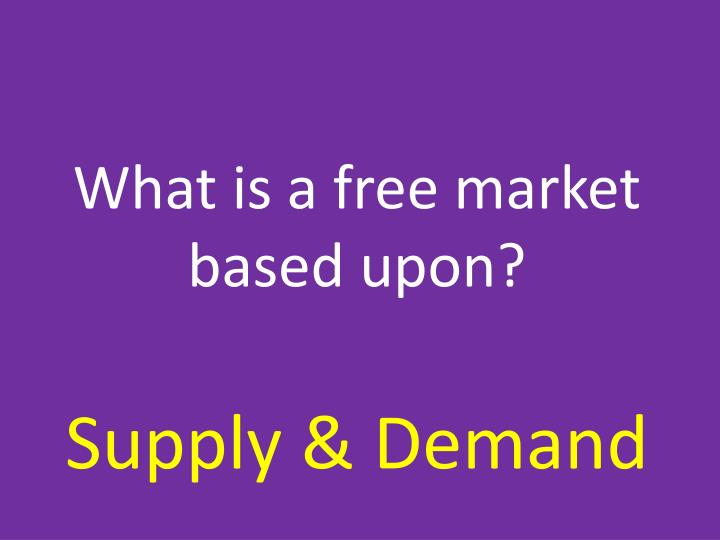 What is a free market based upon?