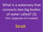 what is a waterway that connects two big bodies of water called s hint opposite of crooked
