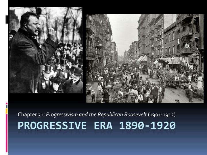 Chapter 31 progressivism and the republican roosevelt 1901 1912