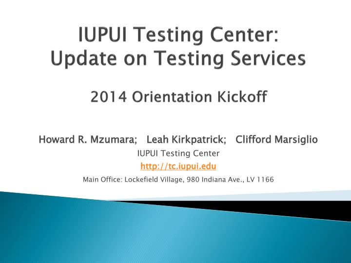 Iupui testing center update on testing services 2014 orientation kickoff