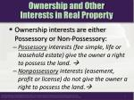 ownership and other interests in real property