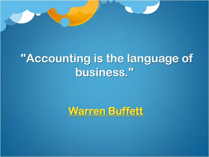 """Accounting is the language of business."""