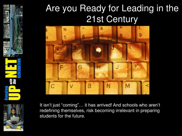 Are you Ready for Leading in the 21st Century