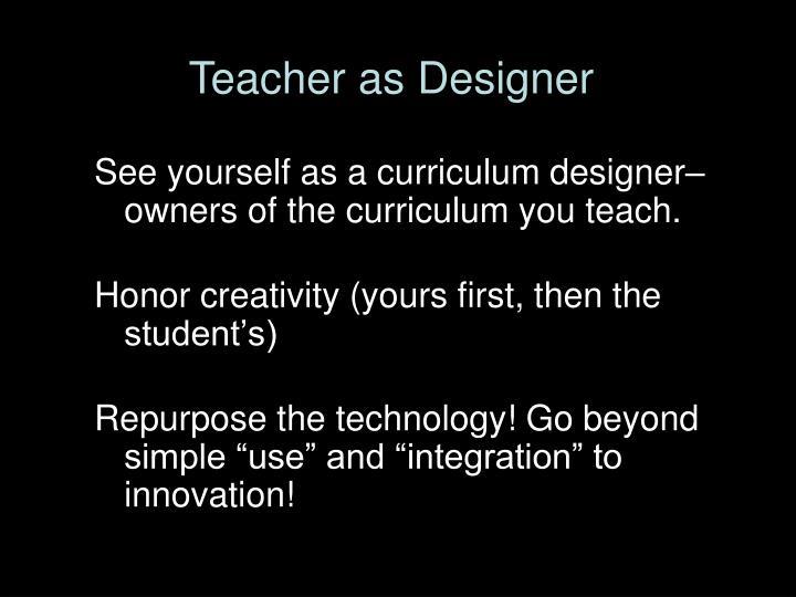 Teacher as Designer
