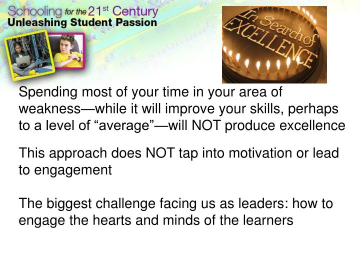 """Spending most of your time in your area of weakness—while it will improve your skills, perhaps to a level of """"average""""—will NOT produce excellence"""