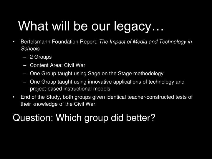 What will be our legacy…