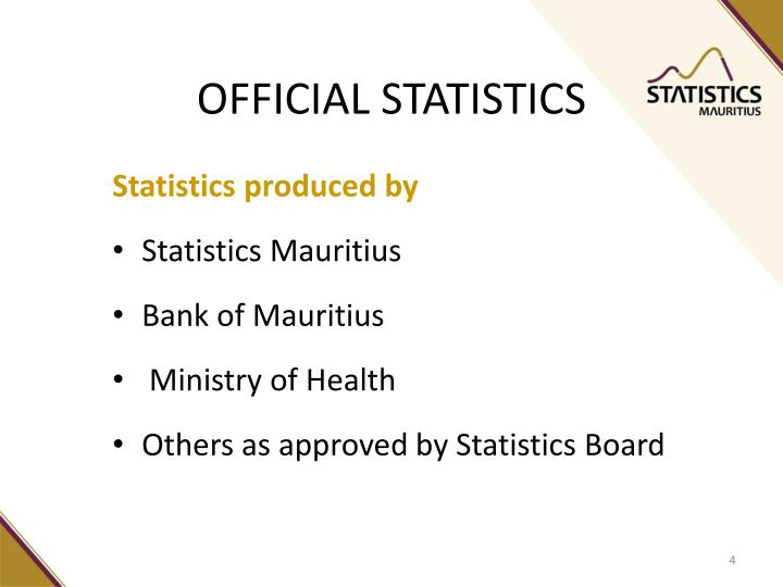 official statistics Official statistics are the data collected by government departments in the course of their work (ie routine statistics) or collected specifically for statistical purposes 'unofficial' statistics are from independent organisations.