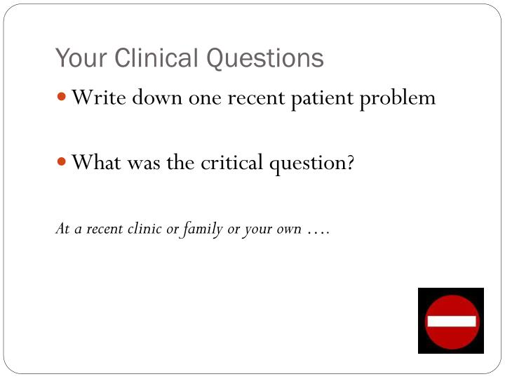 Your Clinical Questions