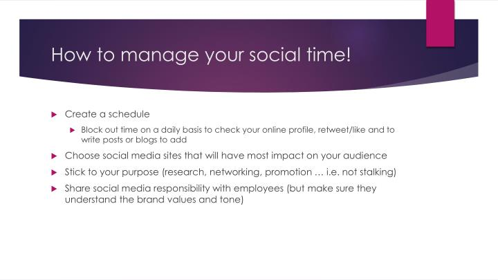 How to manage your social time!