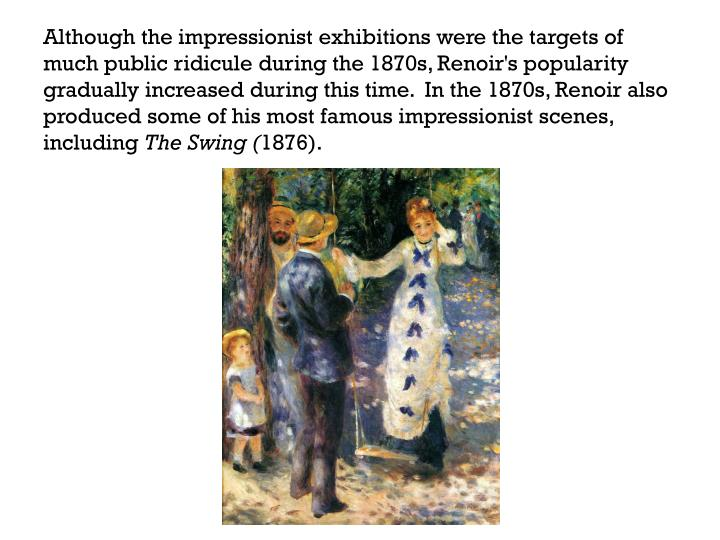 Although the impressionist exhibitions were the targets of much public