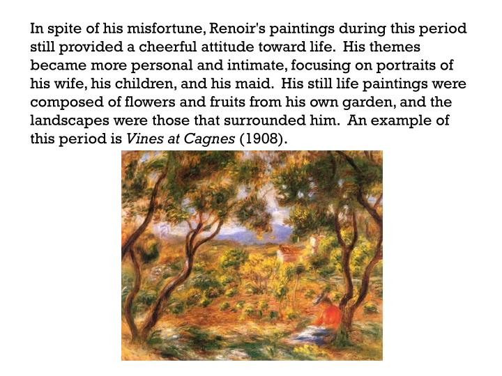 In spite of his misfortune, Renoir's paintings during this period still