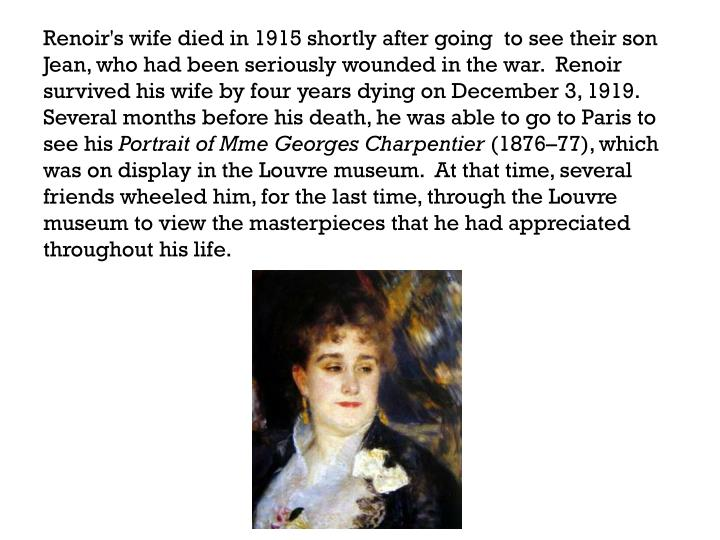 Renoir's wife died in 1915 shortly after going  to see their son Jean, who had been seriously wounded in the war.