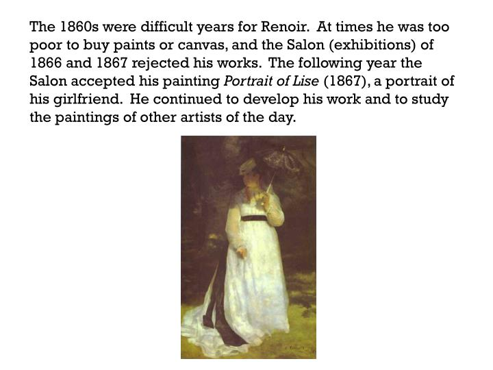 The 1860s were difficult years for Renoir.