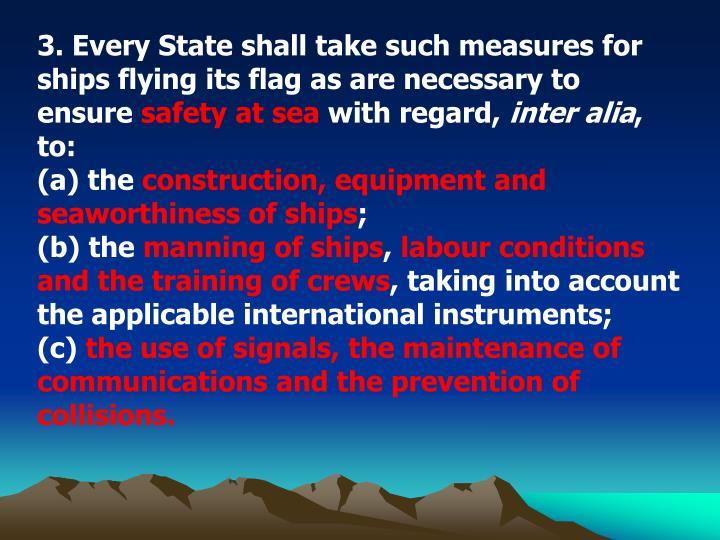 3. Every State shall take such measures for ships flying its flag as are necessary to ensure