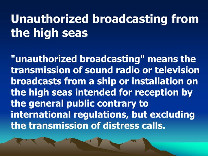 Unauthorized broadcasting from the high seas