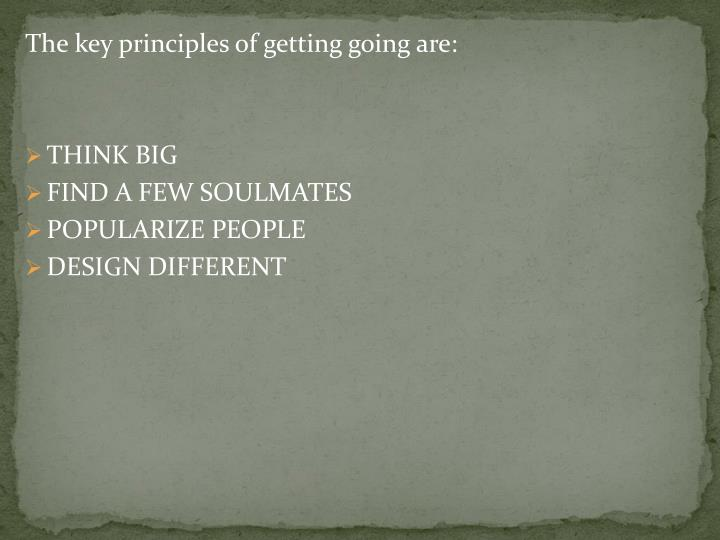 The key principles of getting going are: