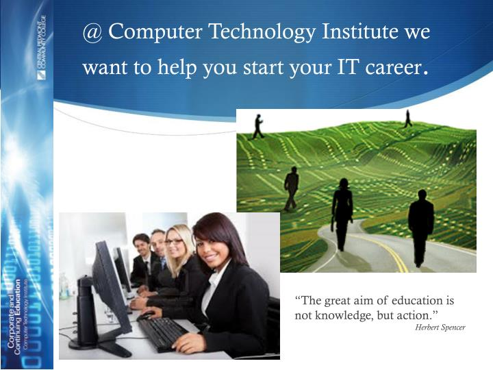 @ Computer Technology Institute we want to help you start your IT career