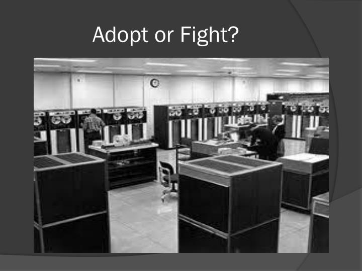 Adopt or Fight?