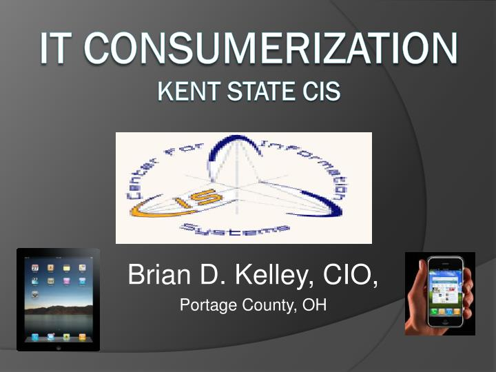 Brian D. Kelley, CIO,