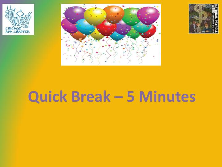 Quick Break – 5 Minutes