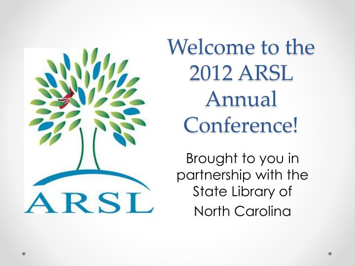 Welcome to the 2012 arsl annual conference