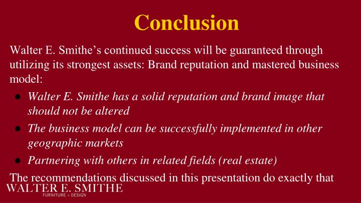 Walter E. Smithe's continued success will be guaranteed through utilizing its strongest assets: Brand reputation and mastered business model