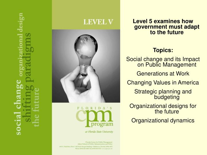Level 5 examines how government must adapt to the future