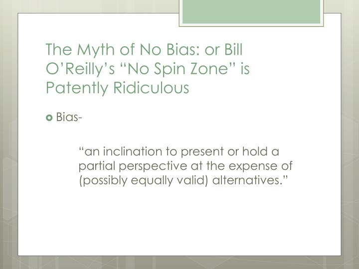 "The Myth of No Bias: or Bill O'Reilly's ""No Spin Zone"" is Patently Ridiculous"