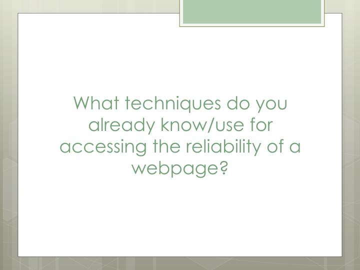 What techniques do you already know/use for accessing the reliability of a webpage?