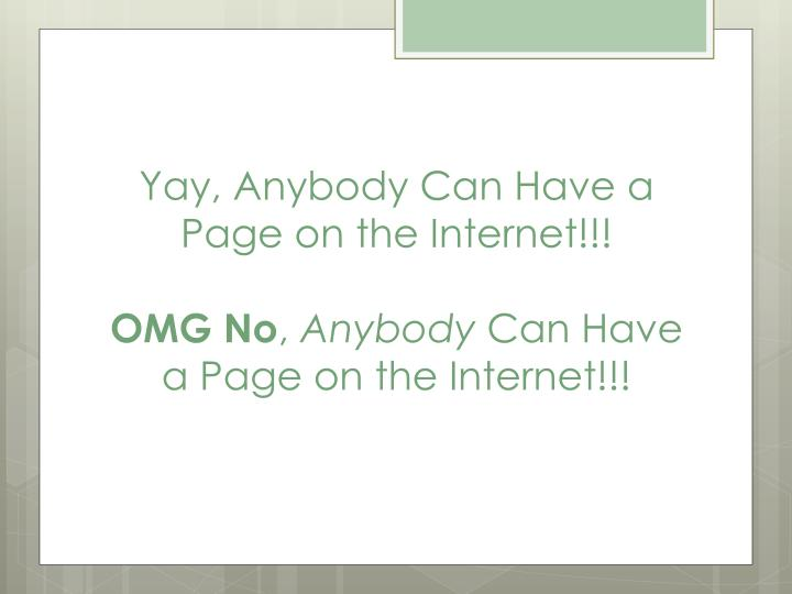Yay, Anybody Can Have a Page on the Internet!!!