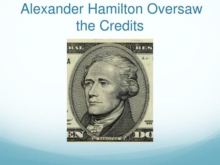 Alexander Hamilton Oversaw the Credits
