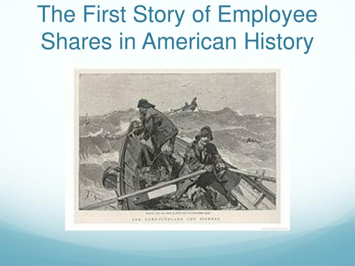 The First Story of Employee Shares in American History