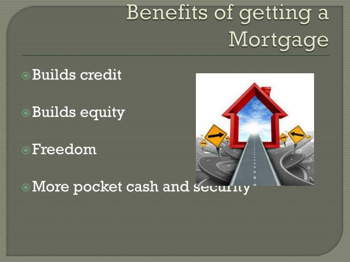 Benefits of getting a Mortgage