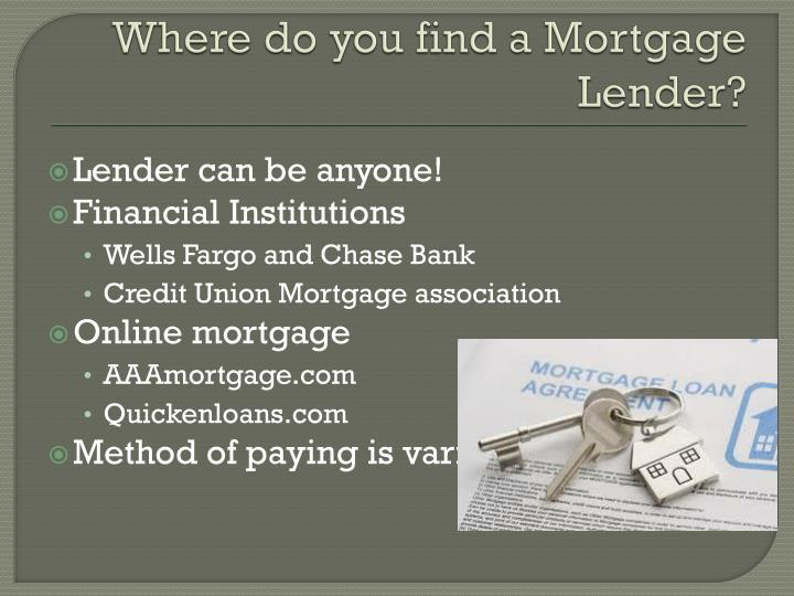 Where do you find a Mortgage Lender?