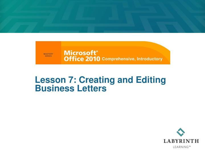 Lesson 7: Creating and Editing Business Letters