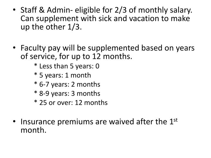Staff & Admin- eligible for 2/3 of monthly salary.  Can supplement with sick and vacation to make up the other 1/3.