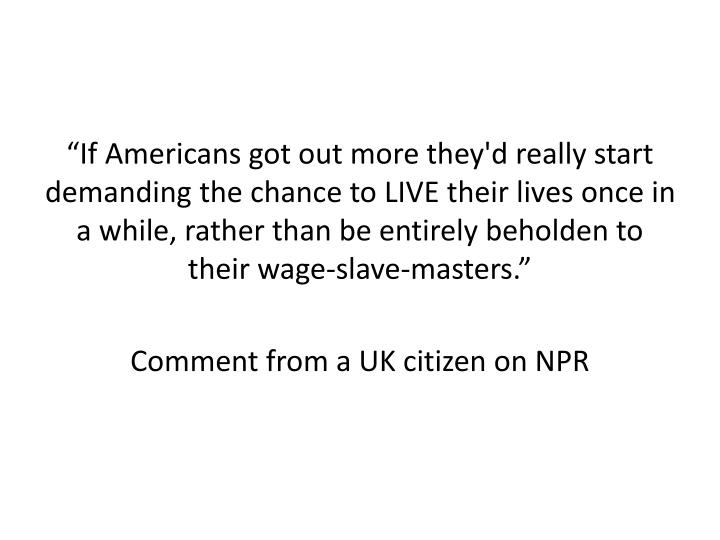 """If Americans got out more they'd really start demanding the chance to LIVE their lives once in"
