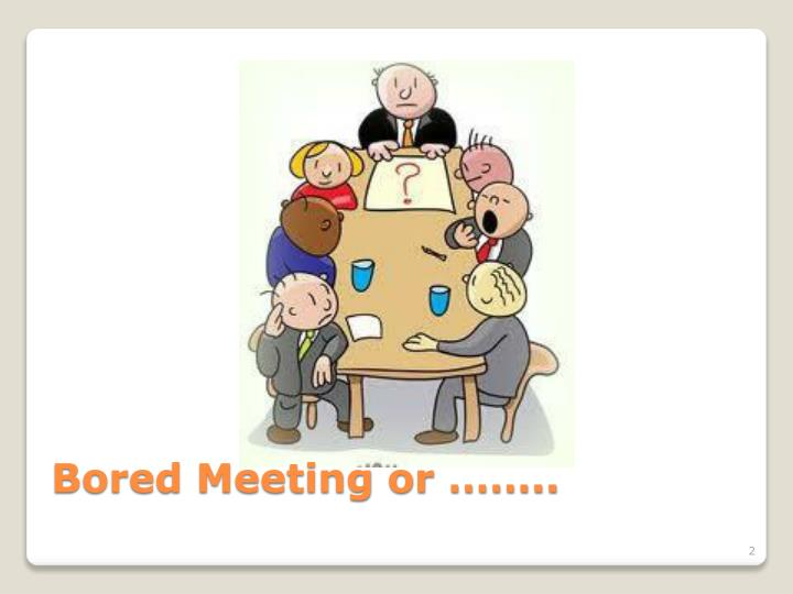 Bored Meeting or ……..