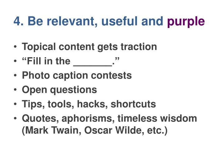 4. Be relevant, useful and