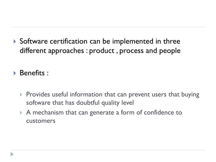 Software certification can be implemented in three different approaches : product , process and people